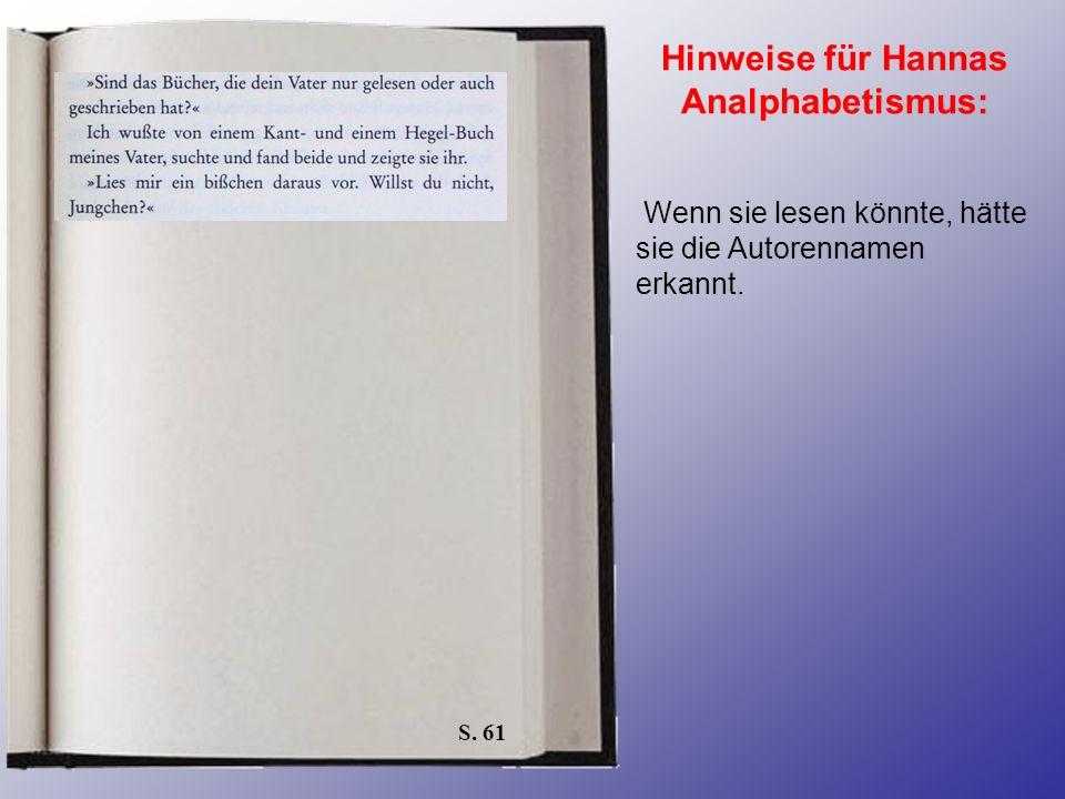 S. 61 Hinweise für Hannas Analphabetismus: Wenn sie lesen könnte, hätte sie die Autorennamen erkannt.
