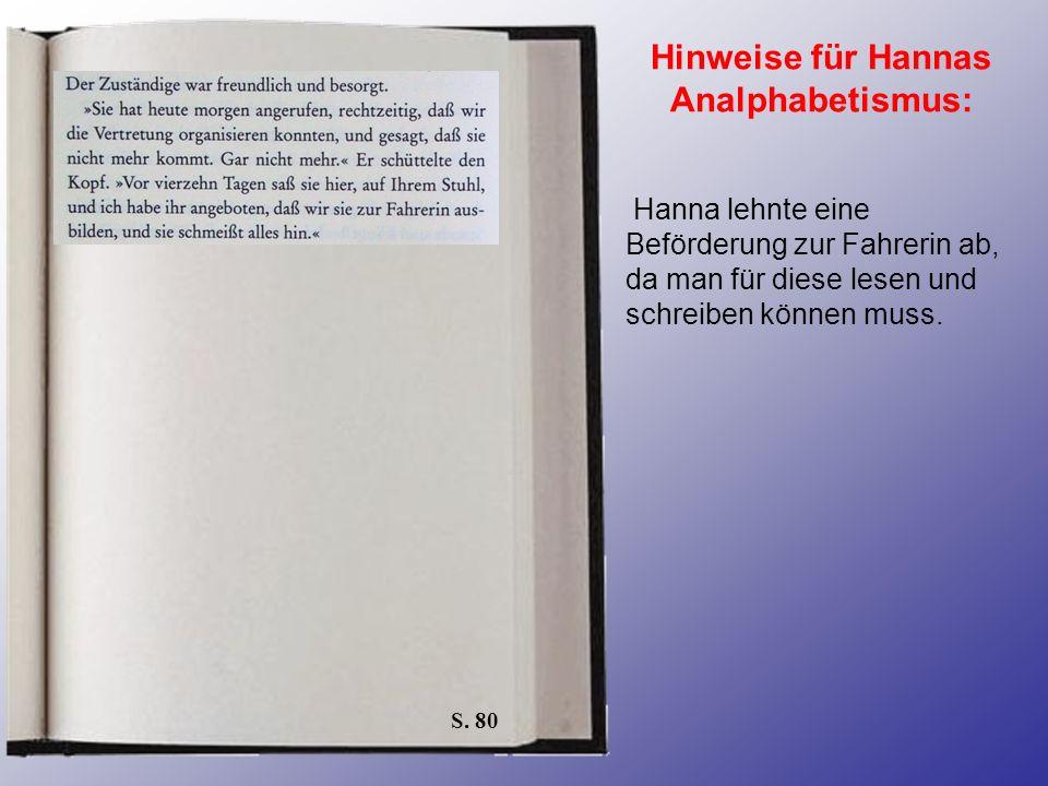 S. 80 Hinweise für Hannas Analphabetismus: Hanna lehnte eine Beförderung zur Fahrerin ab, da man für diese lesen und schreiben können muss.