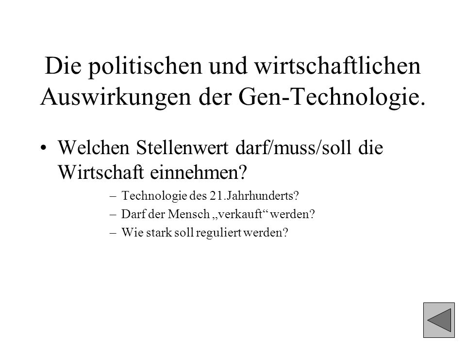 Die politischen und wirtschaftlichen Auswirkungen der Gen-Technologie. Welchen Stellenwert darf/muss/soll die Wirtschaft einnehmen? –Technologie des 2