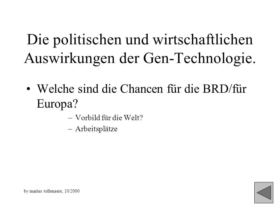 Die politischen und wirtschaftlichen Auswirkungen der Gen-Technologie. Welche sind die Chancen für die BRD/für Europa? –Vorbild für die Welt? –Arbeits