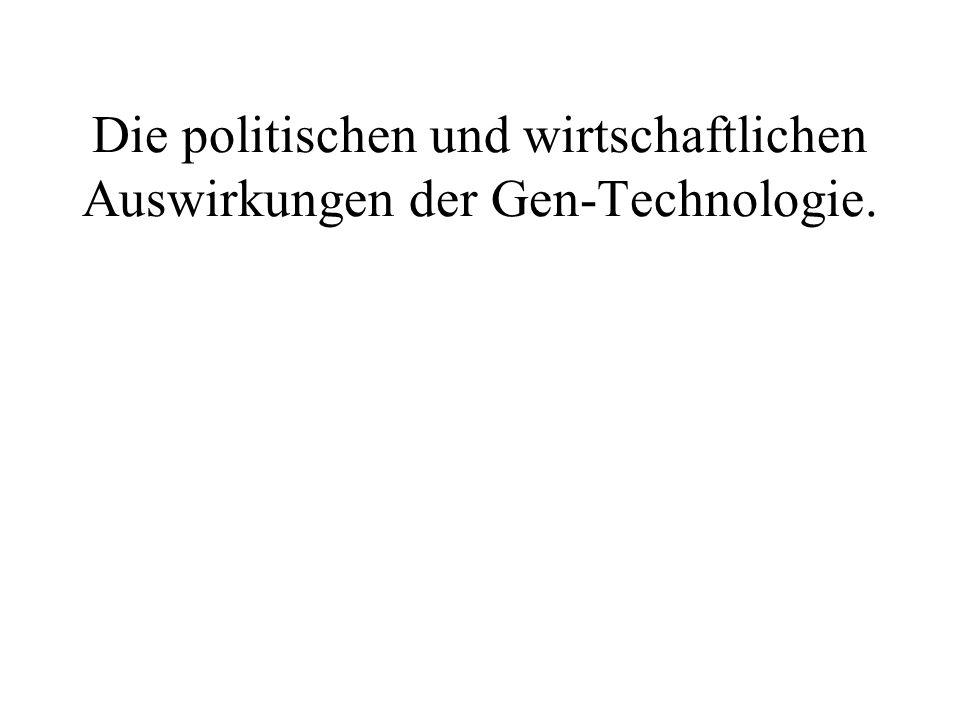 Die politischen und wirtschaftlichen Auswirkungen der Gen-Technologie.