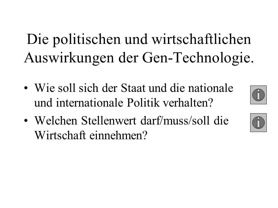 Die politischen und wirtschaftlichen Auswirkungen der Gen-Technologie. Wie soll sich der Staat und die nationale und internationale Politik verhalten?