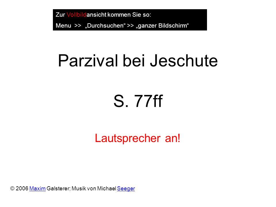 Parzival bei Jeschute S. 77ff Lautsprecher an.