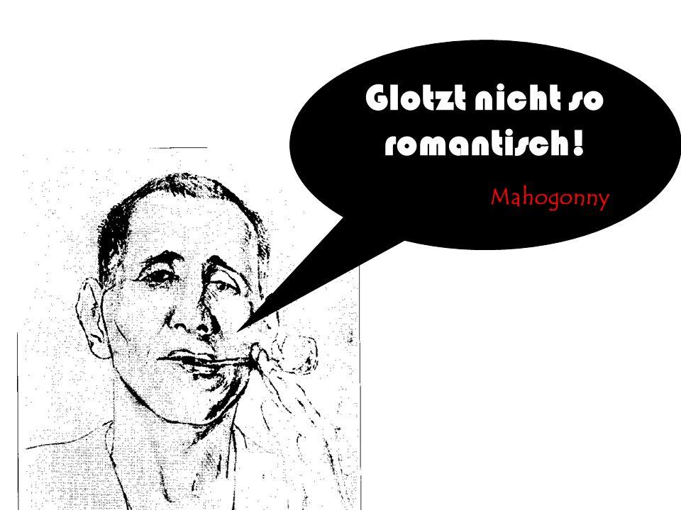 Glotzt nicht so romantisch! Mahogonny