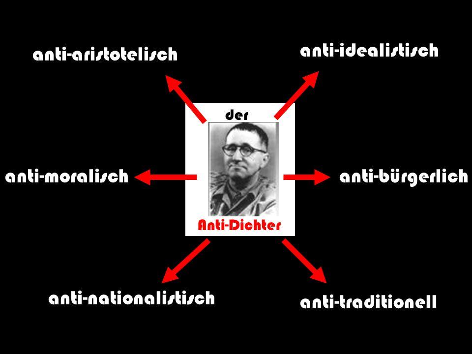 der Anti-Dichter anti-aristotelisch anti-nationalistisch anti-moralisch anti-idealistisch anti-bürgerlich anti-traditionell