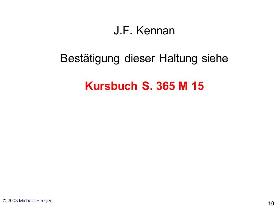 10 © 2003 Michael SeegerMichael Seeger J.F. Kennan Bestätigung dieser Haltung siehe Kursbuch S. 365 M 15