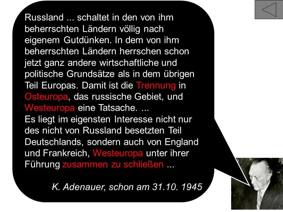 9 Adenauer Russland... schaltet in den von ihm beherrschten Ländern völlig nach eigenem Gutdünken. In dem von ihm beherrschten Ländern herrschen schon