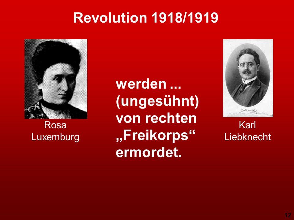 11 Revolution 1918/1919 Spartakus/KPD entfachen den roten Januar, der den russischen roten Oktober in D. vollziehen soll scheitert an den etablierten