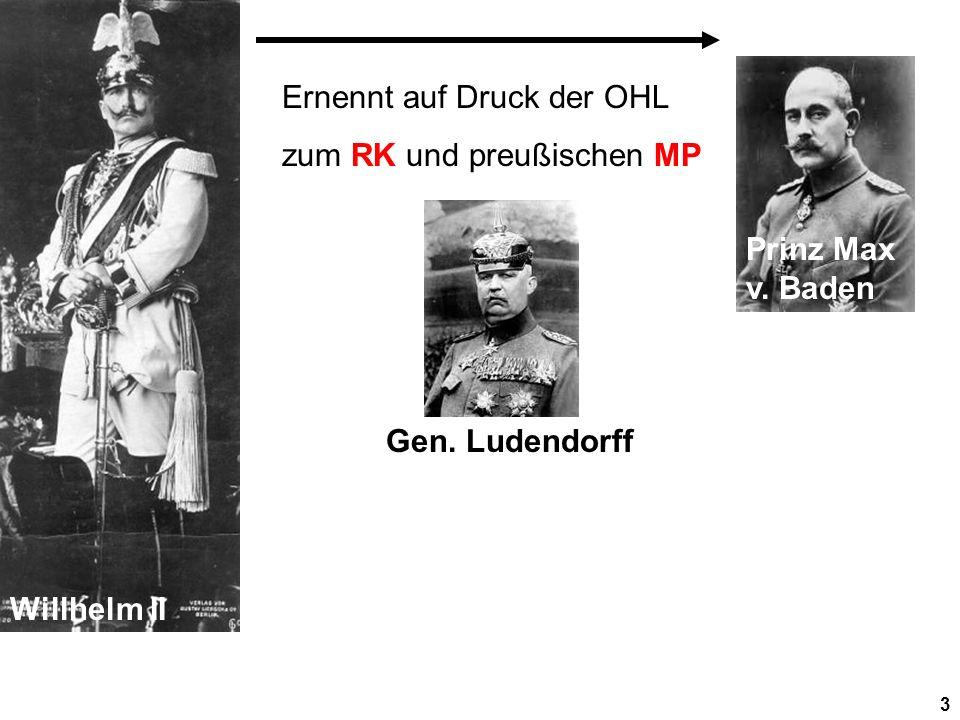 3 Willhelm II Prinz Max v.Baden Ernennt auf Druck der OHL zum RK und preußischen MP Gen.