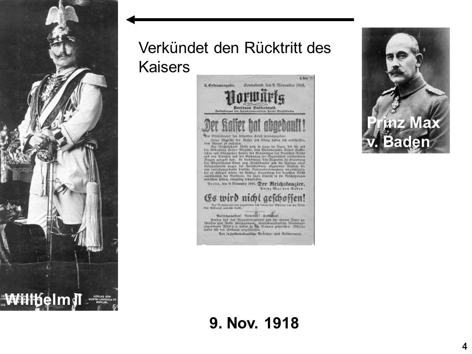 4 9. Nov. 1918 Willhelm II Prinz Max v. Baden Verkündet den Rücktritt des Kaisers