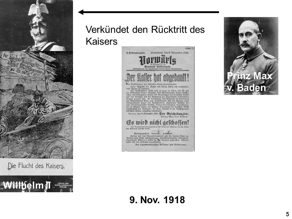 5 9. Nov. 1918 Willhelm II Prinz Max v. Baden Verkündet den Rücktritt des Kaisers