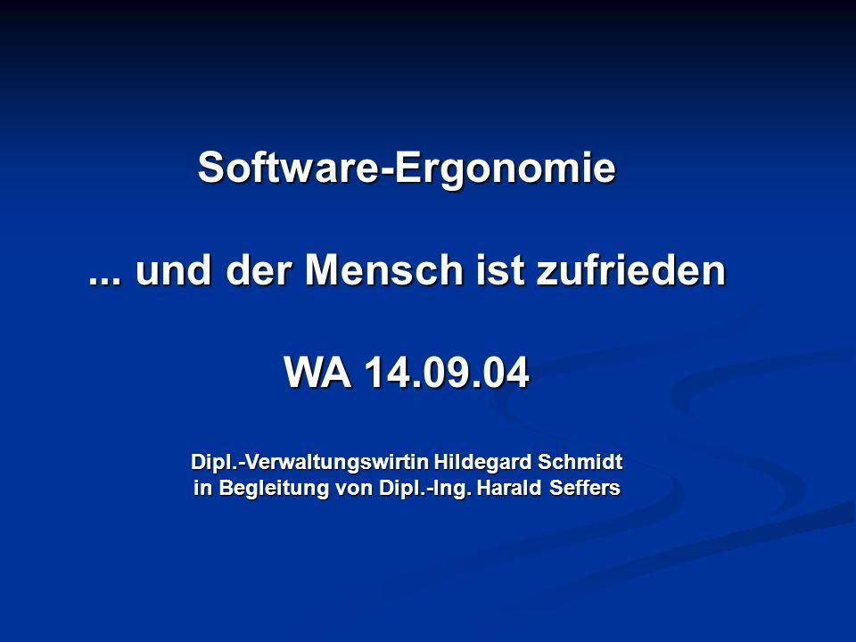 Software-Ergonomie... und der Mensch ist zufrieden WA 14.09.04 Dipl.-Verwaltungswirtin Hildegard Schmidt in Begleitung von Dipl.-Ing. Harald Seffers