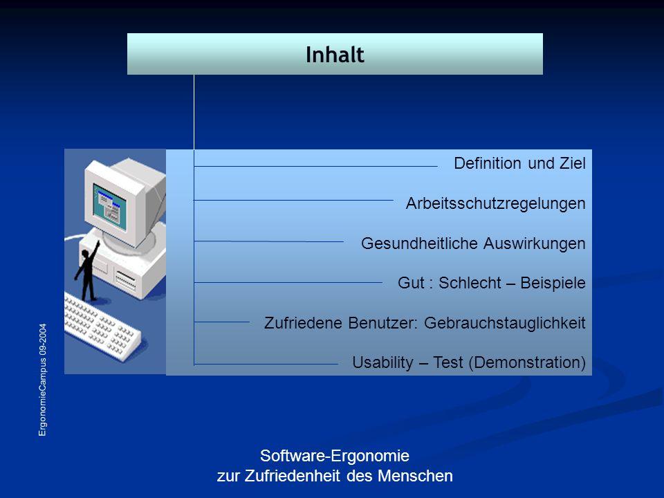 ErgonomieCampus 09-2004 Software-Ergonomie zur Zufriedenheit des Menschen Definition und Ziel Arbeitsschutzregelungen Gesundheitliche Auswirkungen Gut