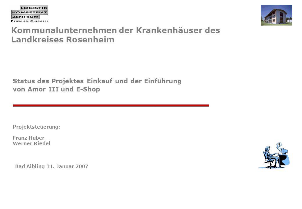 Kommunalunternehmen der Krankenhäuser des Landkreises Rosenheim Bad Aibling 31. Januar 2007 Status des Projektes Einkauf und der Einführung von Amor I