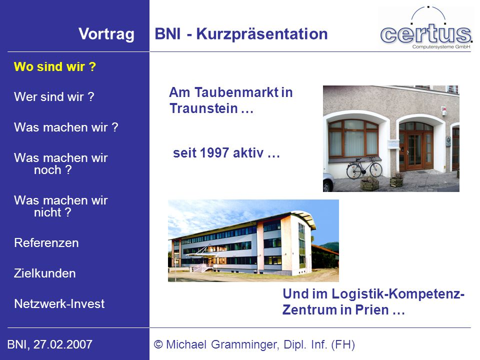 VortragBNI - Kurzpräsentation © Michael Gramminger, Dipl. Inf. (FH)BNI, 27.02.2007 Am Taubenmarkt in Traunstein … Und im Logistik-Kompetenz- Zentrum i