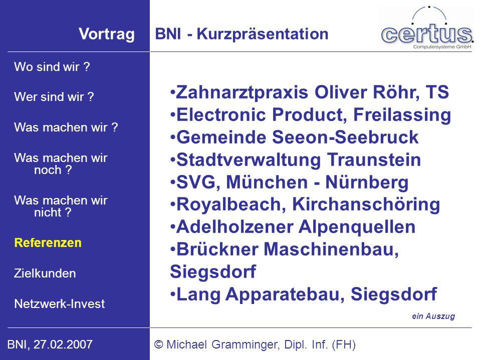 VortragBNI - Kurzpräsentation © Michael Gramminger, Dipl. Inf. (FH)BNI, 27.02.2007 Zahnarztpraxis Oliver Röhr, TS Electronic Product, Freilassing Geme