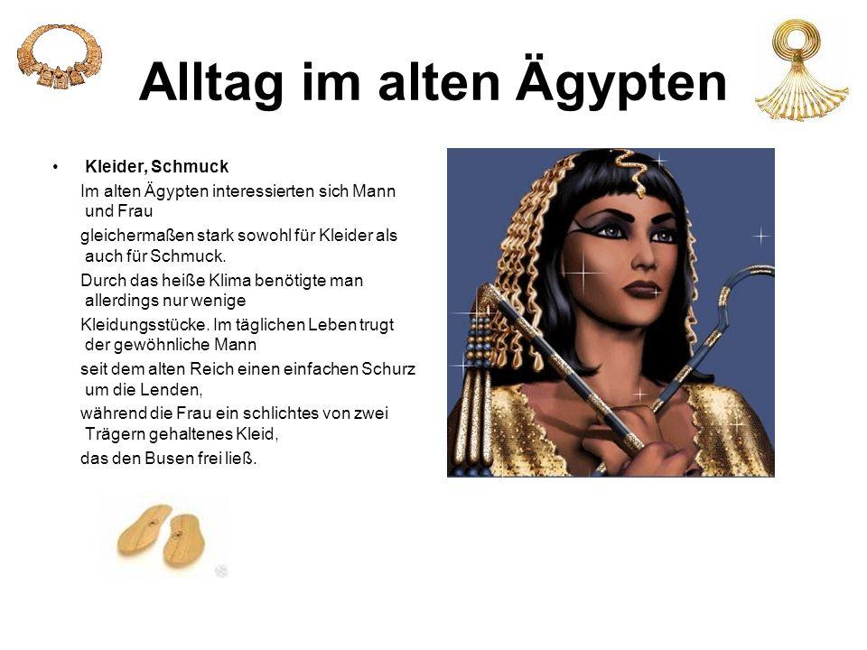 Alltag im alten Ägypten Kleider, Schmuck Im alten Ägypten interessierten sich Mann und Frau gleichermaßen stark sowohl für Kleider als auch für Schmuc