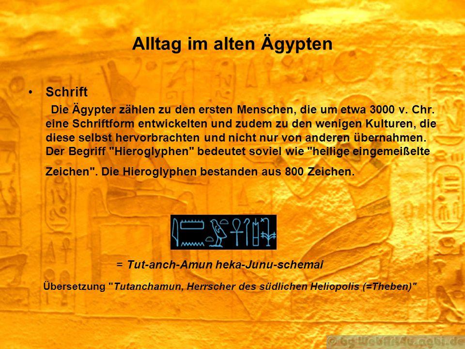 Alltag im alten Ägypten Schrift Die Ägypter zählen zu den ersten Menschen, die um etwa 3000 v. Chr. eine Schriftform entwickelten und zudem zu den wen