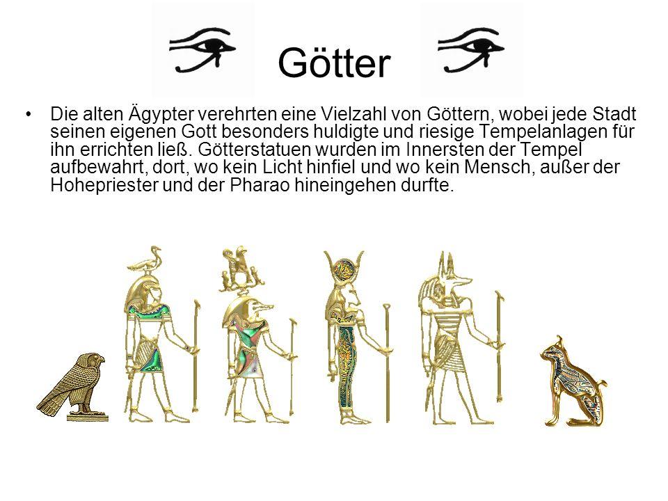 Götter Die alten Ägypter verehrten eine Vielzahl von Göttern, wobei jede Stadt seinen eigenen Gott besonders huldigte und riesige Tempelanlagen für ih