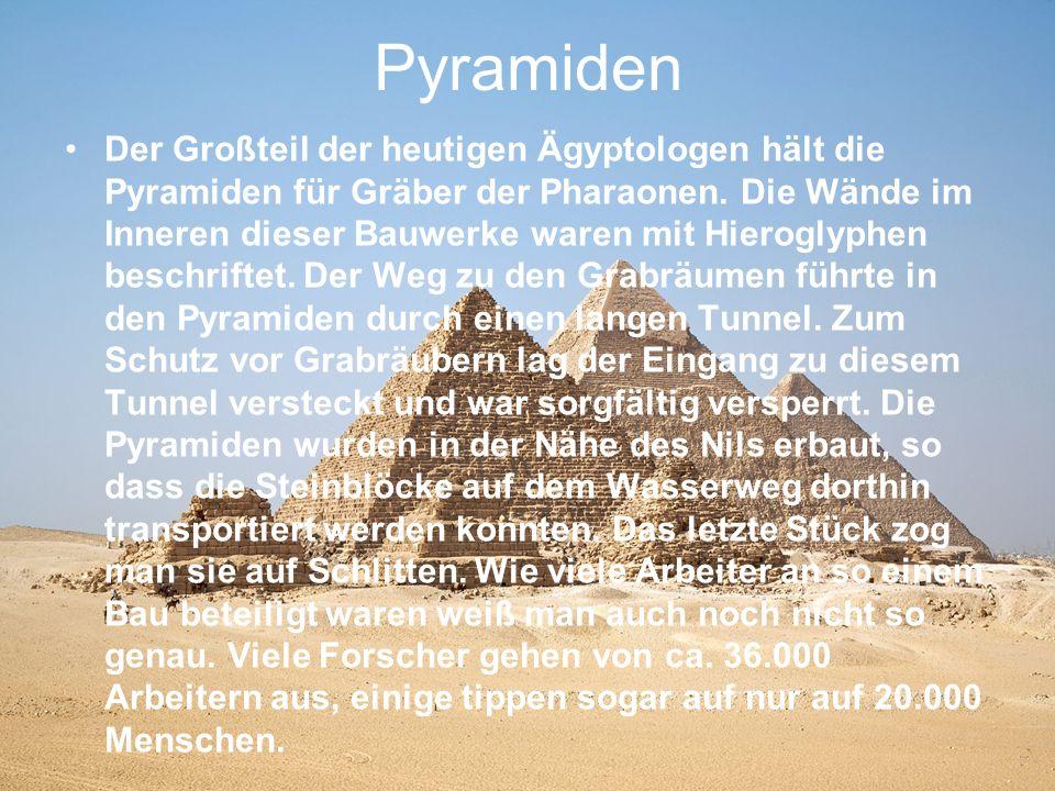 Pyramiden Der Großteil der heutigen Ägyptologen hält die Pyramiden für Gräber der Pharaonen. Die Wände im Inneren dieser Bauwerke waren mit Hieroglyph