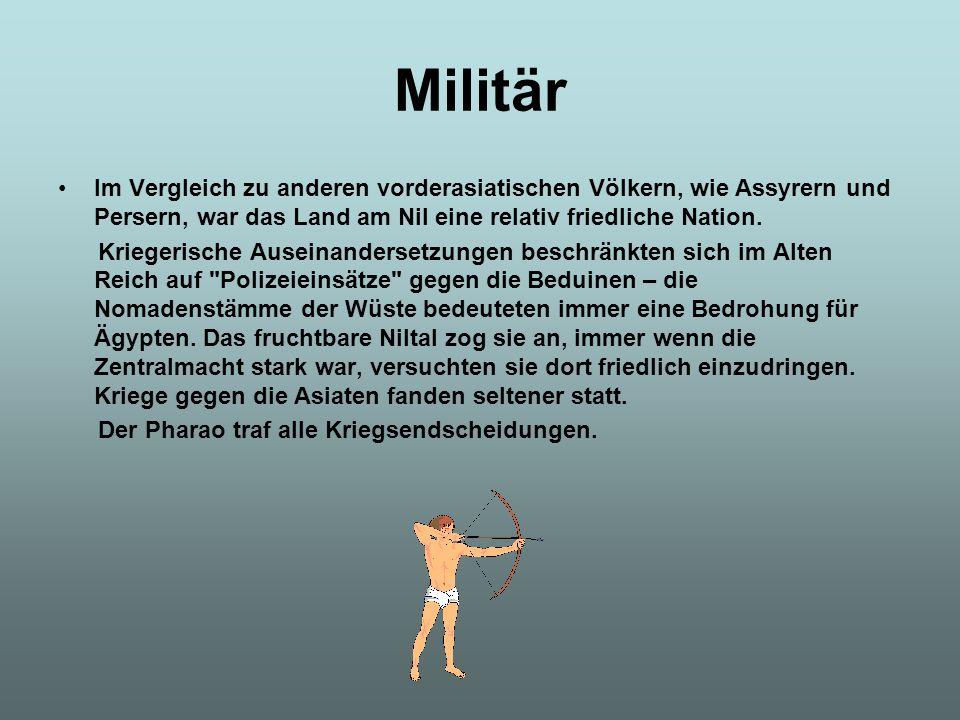 Militär Im Vergleich zu anderen vorderasiatischen Völkern, wie Assyrern und Persern, war das Land am Nil eine relativ friedliche Nation. Kriegerische