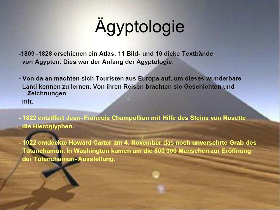 Ägyptologie -1809 -1828 erschienen ein Atlas, 11 Bild- und 10 dicke Textbände von Ägypten. Dies war der Anfang der Ägyptologie. - Von da an machten si