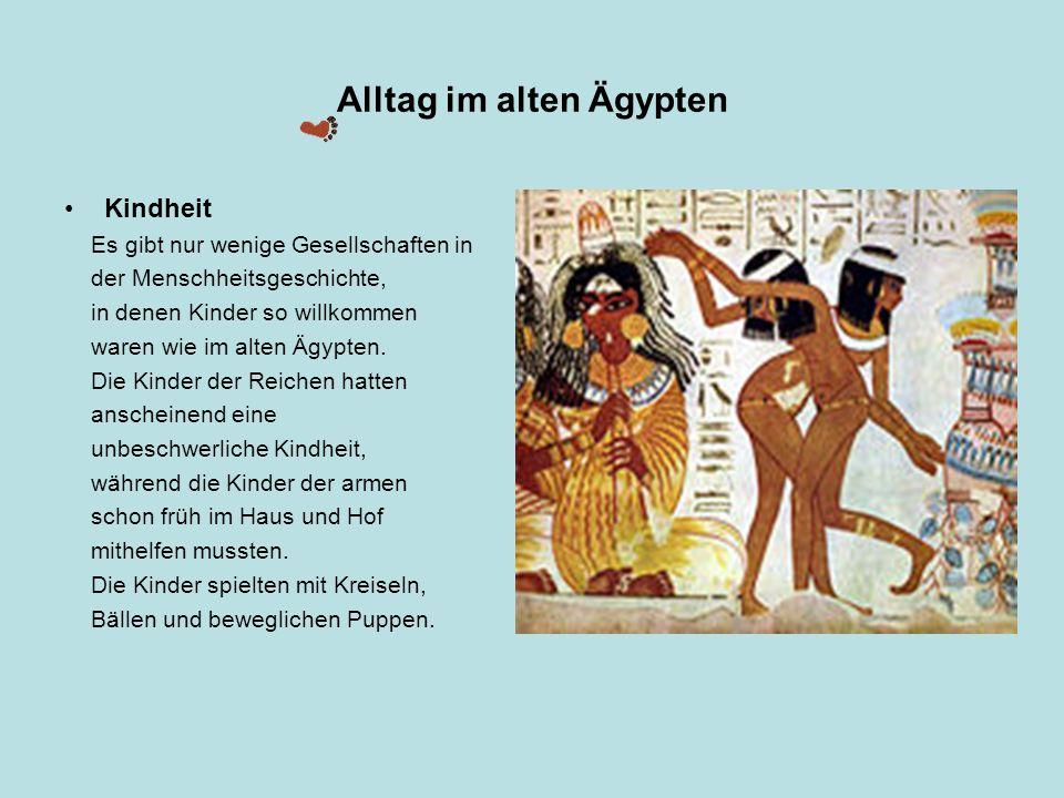 Alltag im alten Ägypten Kindheit Es gibt nur wenige Gesellschaften in der Menschheitsgeschichte, in denen Kinder so willkommen waren wie im alten Ägyp