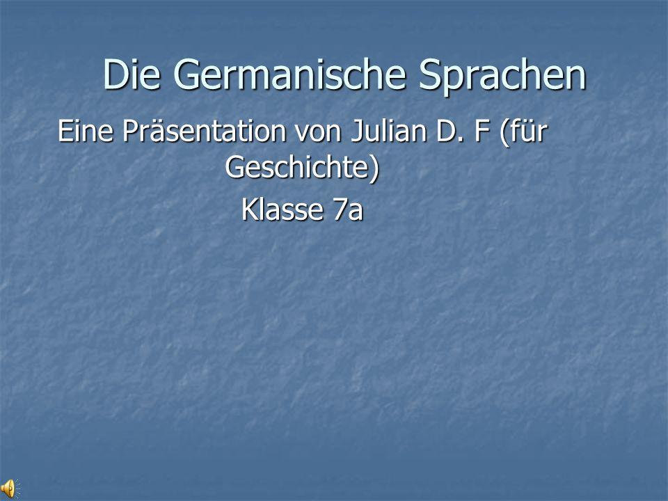 Die Germanische Sprachen Eine Präsentation von Julian D. F (für Geschichte) Klasse 7a