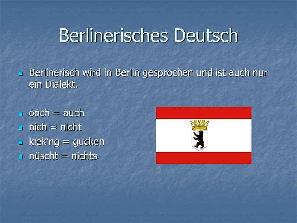 Berlinerisches Deutsch Berlinerisch wird in Berlin gesprochen und ist auch nur ein Dialekt.
