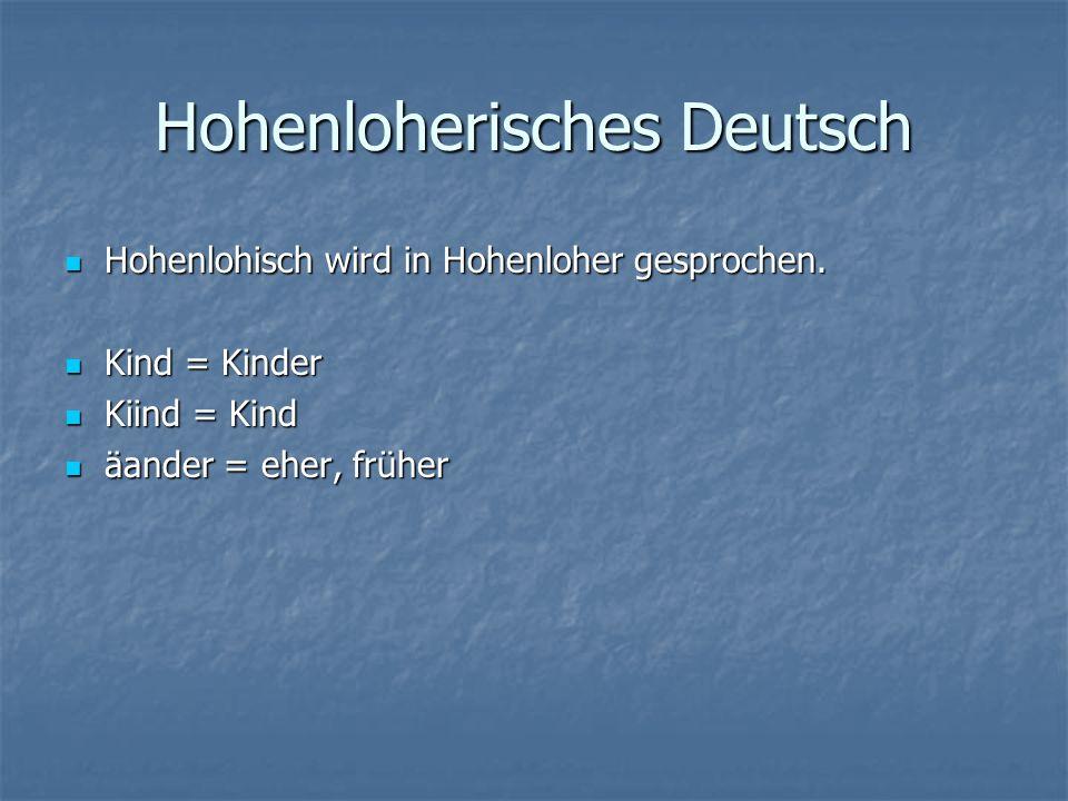 Hohenloherisches Deutsch Hohenlohisch wird in Hohenloher gesprochen.