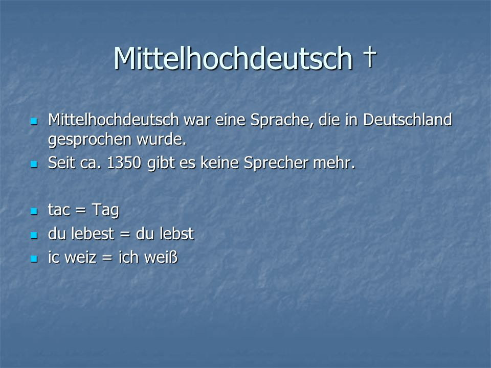 Mittelhochdeutsch Mittelhochdeutsch Mittelhochdeutsch war eine Sprache, die in Deutschland gesprochen wurde.