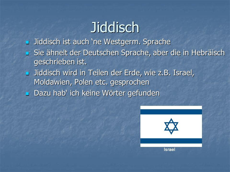 Jiddisch Jiddisch ist auch ne Westgerm.Sprache Jiddisch ist auch ne Westgerm.