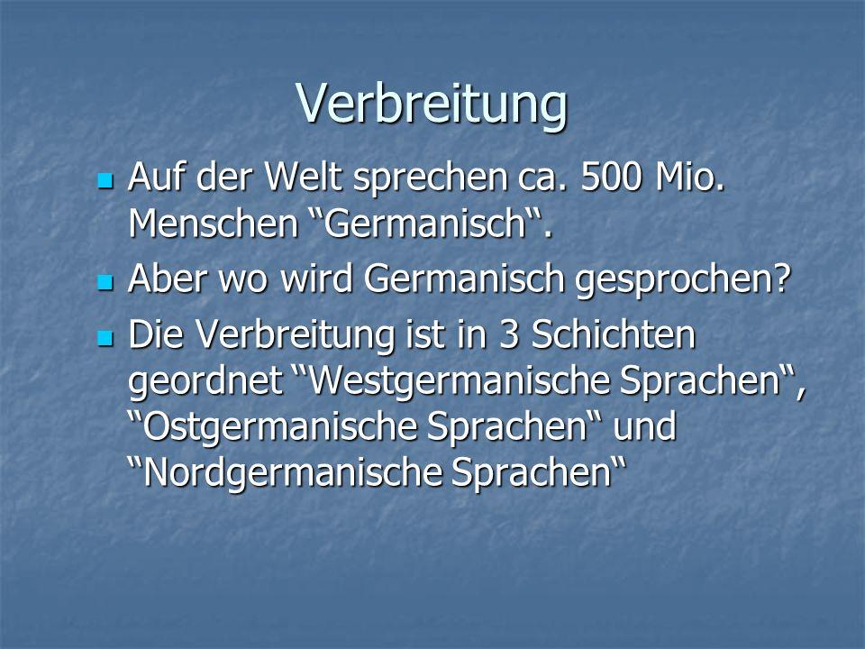 Verbreitung Auf der Welt sprechen ca.500 Mio. Menschen Germanisch.
