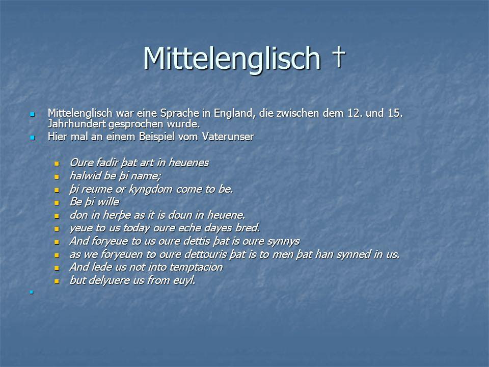 Mittelenglisch Mittelenglisch Mittelenglisch war eine Sprache in England, die zwischen dem 12.