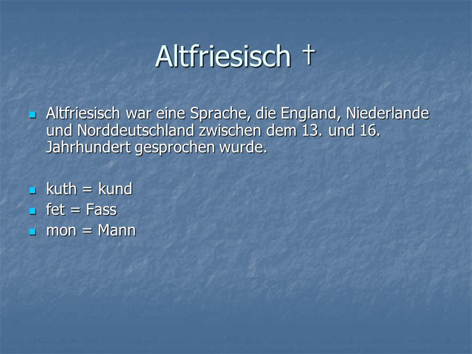 Altfriesisch Altfriesisch Altfriesisch war eine Sprache, die England, Niederlande und Norddeutschland zwischen dem 13.