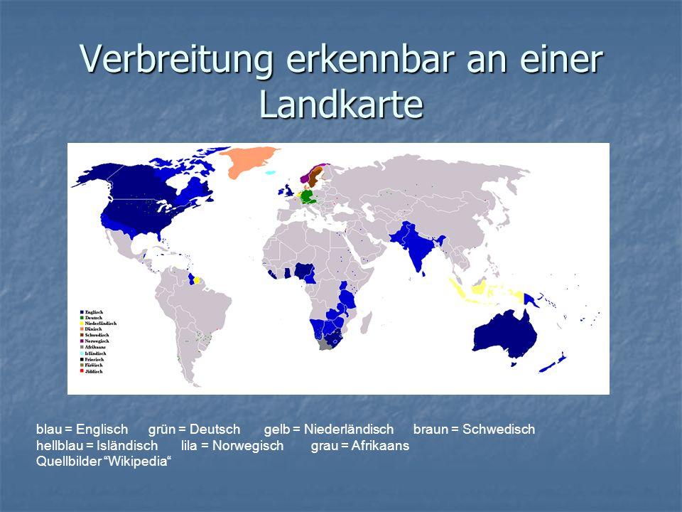 Verbreitung erkennbar an einer Landkarte blau = Englisch grün = Deutsch gelb = Niederländisch braun = Schwedisch hellblau = Isländisch lila = Norwegisch grau = Afrikaans Quellbilder Wikipedia