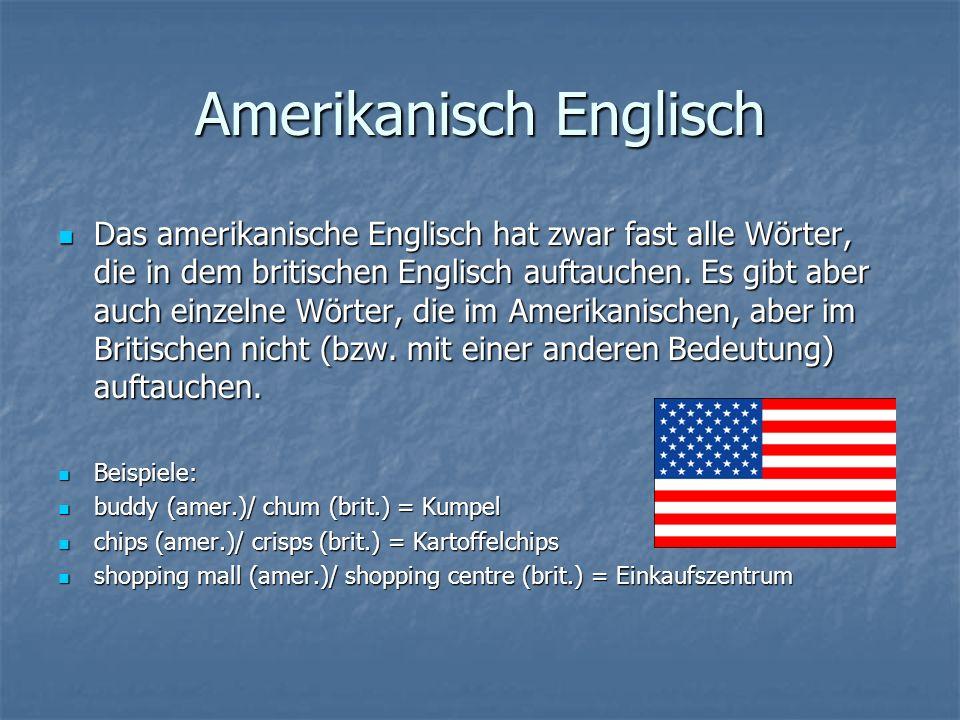 Amerikanisch Englisch Das amerikanische Englisch hat zwar fast alle Wörter, die in dem britischen Englisch auftauchen.