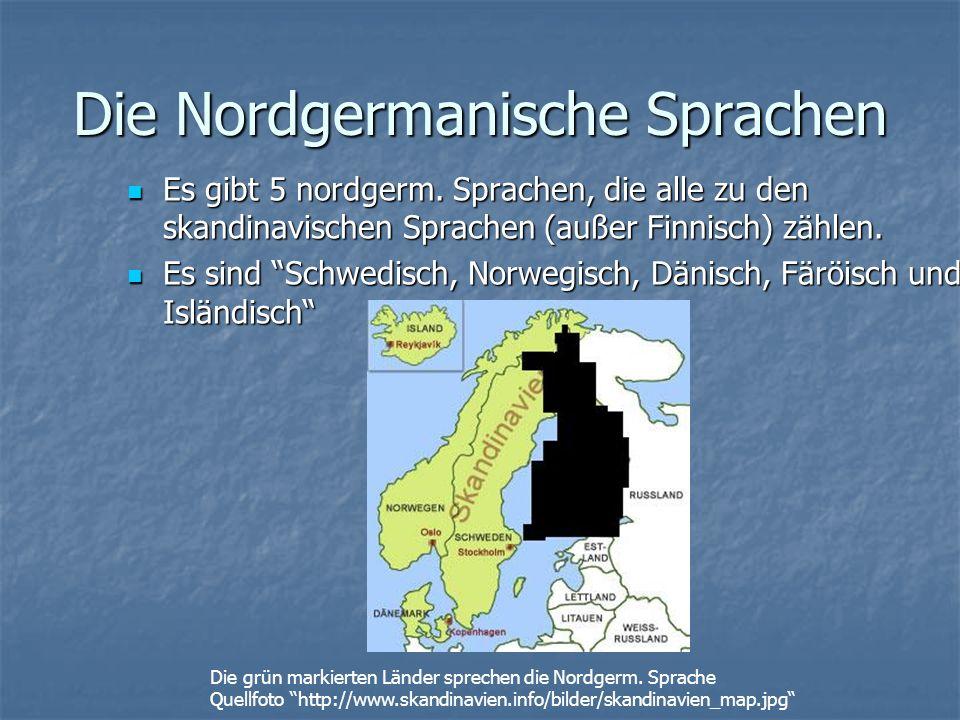 Die Nordgermanische Sprachen Es gibt 5 nordgerm.