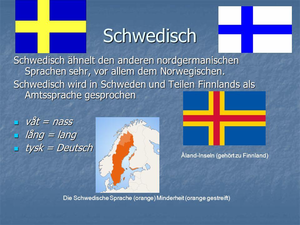 Schwedisch Schwedisch ähnelt den anderen nordgermanischen Sprachen sehr, vor allem dem Norwegischen.
