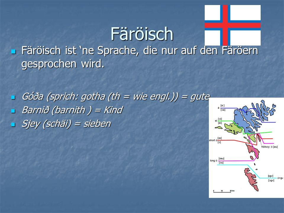 Färöisch Färöisch ist ne Sprache, die nur auf den Färöern gesprochen wird.