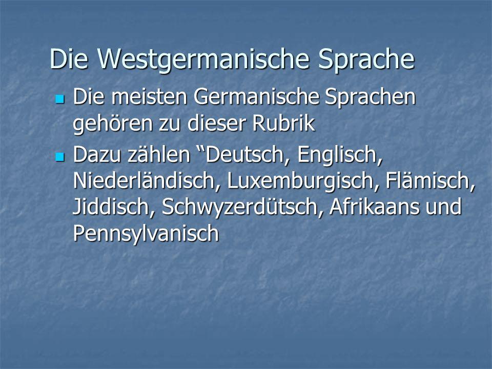 Die Westgermanische Sprache Die meisten Germanische Sprachen gehören zu dieser Rubrik Die meisten Germanische Sprachen gehören zu dieser Rubrik Dazu zählen Deutsch, Englisch, Niederländisch, Luxemburgisch, Flämisch, Jiddisch, Schwyzerdütsch, Afrikaans und Pennsylvanisch Dazu zählen Deutsch, Englisch, Niederländisch, Luxemburgisch, Flämisch, Jiddisch, Schwyzerdütsch, Afrikaans und Pennsylvanisch