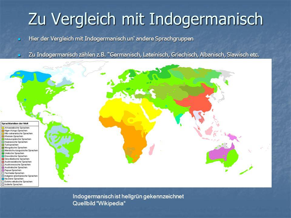 Zu Vergleich mit Indogermanisch Hier der Vergleich mit Indogermanisch un andere Sprachgruppen Hier der Vergleich mit Indogermanisch un andere Sprachgruppen Zu Indogermanisch zählen z.B.