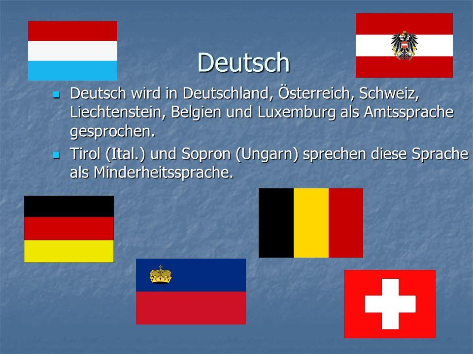 Deutsch Deutsch wird in Deutschland, Österreich, Schweiz, Liechtenstein, Belgien und Luxemburg als Amtssprache gesprochen.