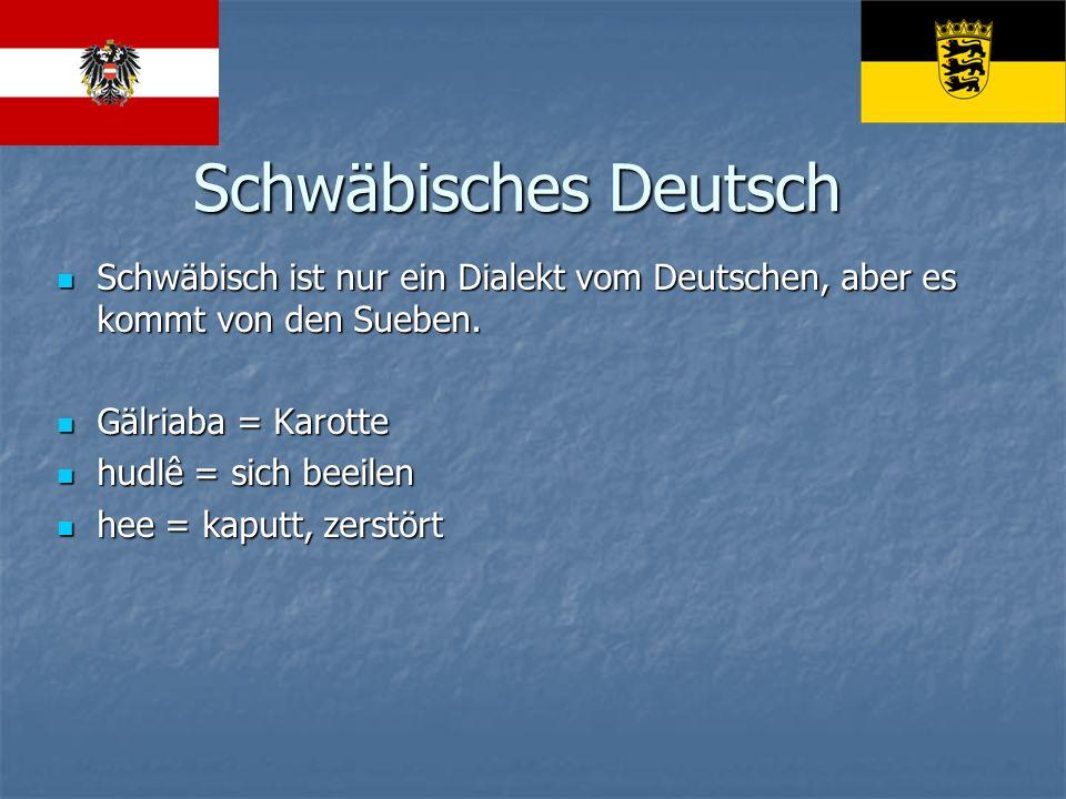 Schwäbisches Deutsch Schwäbisch ist nur ein Dialekt vom Deutschen, aber es kommt von den Sueben.