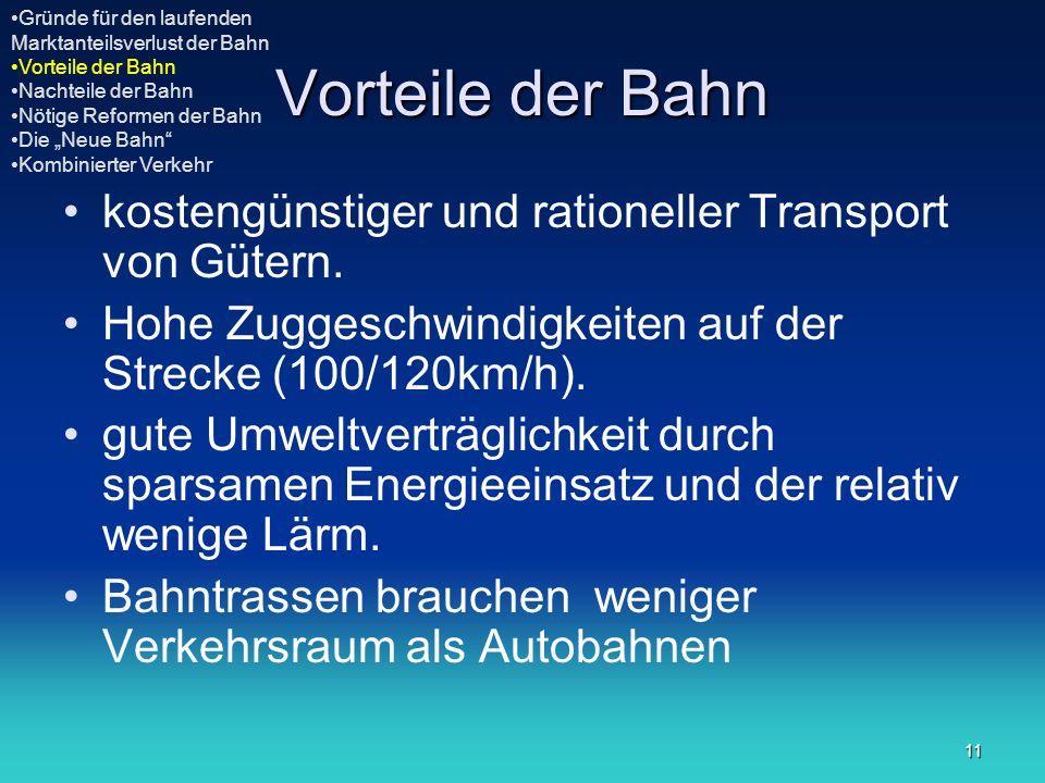 11 Vorteile der Bahn kostengünstiger und rationeller Transport von Gütern. Hohe Zuggeschwindigkeiten auf der Strecke (100/120km/h). gute Umweltverträg