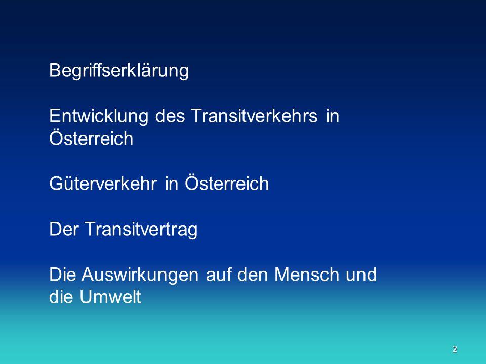 2 Begriffserklärung Entwicklung des Transitverkehrs in Österreich Güterverkehr in Österreich Der Transitvertrag Die Auswirkungen auf den Mensch und di