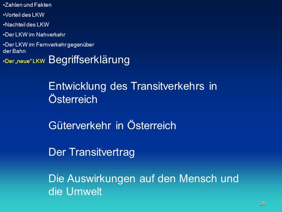 26 Begriffserklärung Entwicklung des Transitverkehrs in Österreich Güterverkehr in Österreich Der Transitvertrag Die Auswirkungen auf den Mensch und d