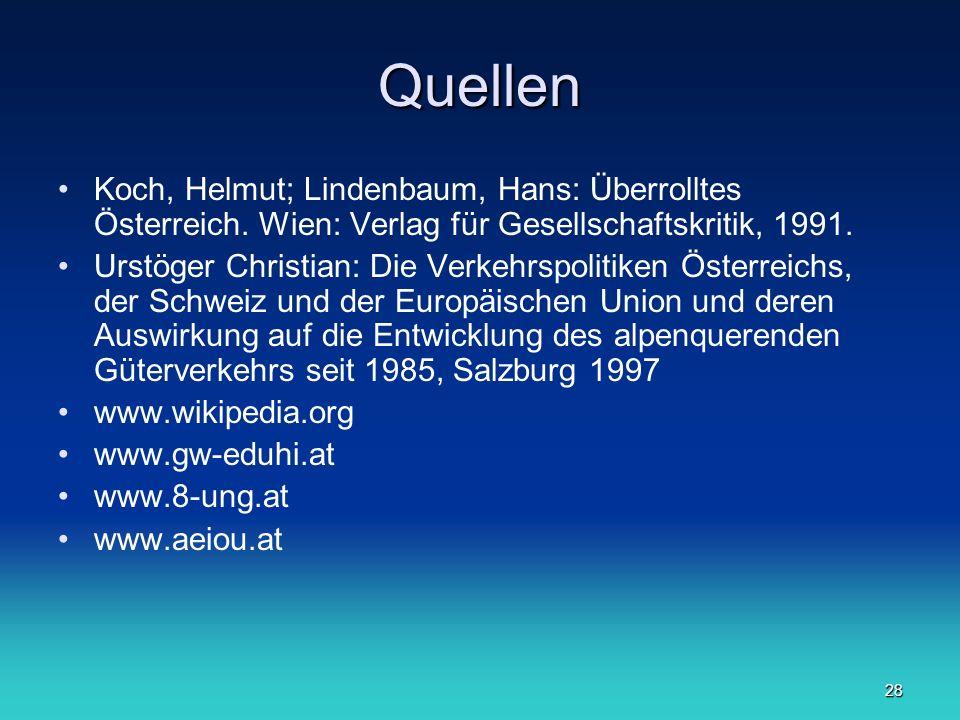 28 Quellen Koch, Helmut; Lindenbaum, Hans: Überrolltes Österreich. Wien: Verlag für Gesellschaftskritik, 1991. Urstöger Christian: Die Verkehrspolitik