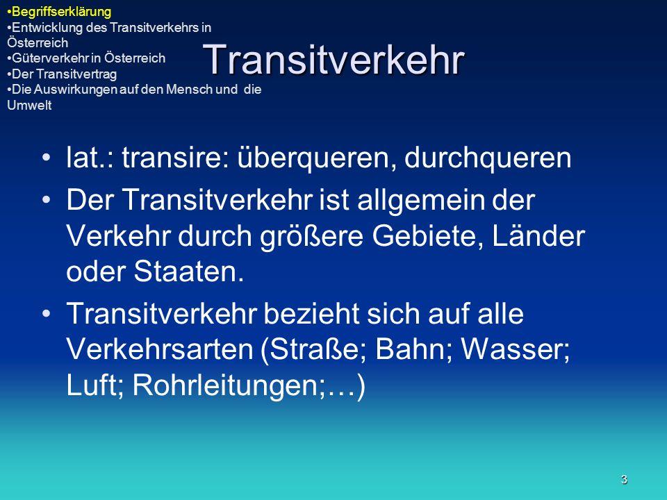 3 Transitverkehr lat.: transire: überqueren, durchqueren Der Transitverkehr ist allgemein der Verkehr durch größere Gebiete, Länder oder Staaten. Tran