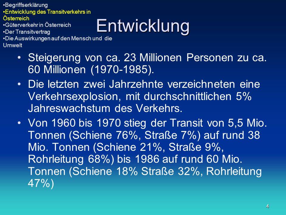 4 Entwicklung Steigerung von ca. 23 Millionen Personen zu ca. 60 Millionen (1970-1985). Die letzten zwei Jahrzehnte verzeichneten eine Verkehrsexplosi